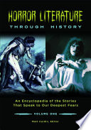 Horror Literature through History: An Encyclopedia of the Stories that Speak to Our Deepest Fears [2 volumes]