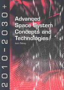 Advanced space system concepts and technologies: 2010-2030+