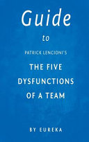Guide to Patrick Lencioni s the Five Dysfunctions of a Team Book