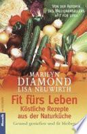 Fit Fa1/4rs Leben: Kastliche Rezepte Aus Der Naturka1/4che: Gesund Geniessen Und Fit Bleiben