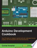 Arduino Development Cookbook, Cornel Amariei, 2015