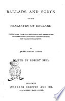 Ballads and Songs of the Peasantry of England by James Henry Dixon