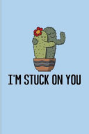 Pdf I'm Stuck on You: Funny Cactus Pun Journal for Floriculture, Horticulture, Landscaping, Zen Garden & Organic Botany Fans - 6x9 - 100 Bla