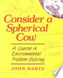 """""""Consider A Spherical Cow: A Course in Environmental Problem Solving"""" by John Harte"""