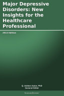 Pdf Major Depressive Disorders: New Insights for the Healthcare Professional: 2013 Edition