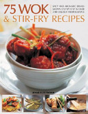 75 Wok and Stir Fry Recipes