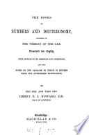 The books of Numbers and Deuteuronomy  according to the version of the LXX  tr   with notices of its omissions and insertions  by the hon  H E J  Howard