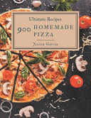 900 Ultimate Homemade Pizza Recipes
