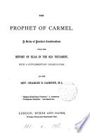 The prophet of Carmel: a series of practical considerations upon the history of Elias in the Old Testament