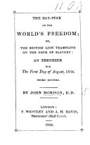 The Day Star of the World s Freedom  Or  the British Lion Trampling on the Neck of Slavery  an Ebenezer for the First Day of August  1834  Third Edition