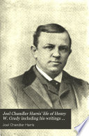 Joel Chandler Harris' Life of Henry W. Grady Including His Writings and Speeches