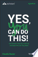 Yes  You Can Do This  How Women Start Up  Scale Up  and Build The Life They Want