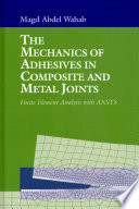 The Mechanics of Adhesives in Composite and Metal Joints Book
