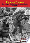 Fighting Warsaw: The Story of the Polish Underground State, 1939-1945