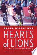 """Hearts of Lions: The History of American Bicycle Racing"" by Peter Joffre Nye, Eric Heiden"