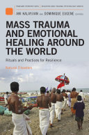Mass Trauma and Emotional Healing around the World  Rituals and Practices for Resilience and Meaning Making  2 volumes