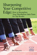 Sharpening Your Competitive Edge  How to Strengthen Your Distribution Sales Team for Top Results