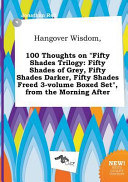 Hangover Wisdom, 100 Thoughts on Fifty Shades Trilogy