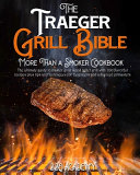 The Traeger Grill Bible   More Than a Smoker Cookbook