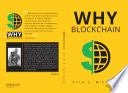 Why Blockchain: The Complete Guide to Understanding Bitcoin and Blockchain
