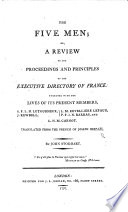 The Five Men  Or  a Review of the Proceedings and Principles of the Executive Directory of France Together with the Lives of Its Present Members     Translated     by John Stoddart