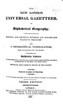 The New London Universal Gazetteer, Or Alphabetical Geography ... Illustrated by Maps and Engravings ... Third Edition