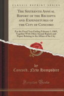 The Sixteenth Annual Report Of The Receipts And Expenditures Of The City Of Concord