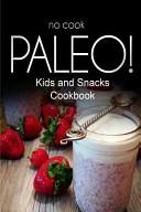 No Cook Paleo    Kids and Snacks Cookbook Book