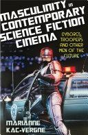 Masculinity in Contemporary Science Fiction Cinema Pdf/ePub eBook