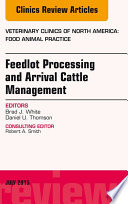 Feedlot Processing and Arrival Cattle Management  An Issue of Veterinary Clinics of North America  Food Animal Practice  Book