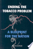 """Ending the Tobacco Problem: A Blueprint for the Nation"" by Institute of Medicine, Board on Population Health and Public Health Practice, Committee on Reducing Tobacco Use: Strategies, Barriers, and Consequences, Robert B. Wallace, Kathleen Stratton, Richard J. Bonnie"