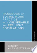 """Handbook of Social Work Practice with Vulnerable and Resilient Populations"" by Alex Gitterman"