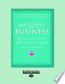 How to Bake a Business: Reciptes and Advice to Turn Your Small Enterprise Into a Big Success (Large Print 16pt)