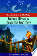 Addison Addley and the Things That Aren t There