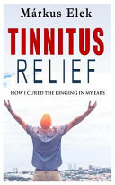Tinnitus Relief  How I Ultimately Cured the Ringing in My Ears