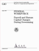 Federal workforce payroll and human capital changes during downsizing   report to congressional requesters