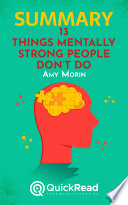 Summary of    13 Things Mentally Strong People Don   t Do    by Amy Morin   Free book by QuickRead com