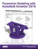 Parametric Modeling with Autodesk Inventor 2016
