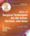Atlas of Surgical Techniques for Colon  Rectum and Anus E Book