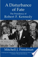 A Disturbance of Fate  the Presidency of Robert F  Kennedy