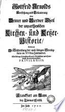 Gottfried Arnolds unparteyische Kirchen- und Ketzer-Historie. Von Anfang des Neuen Testaments biß auff das Jahr Christi 1688