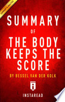 Summary of the Body Keeps the Score By Bessel Van Der Kolk, MD