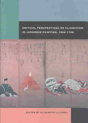 Critical Perspectives on Classicism in Japanese Painting  1600 1700