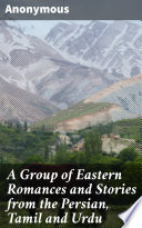 A Group of Eastern Romances and Stories from the Persian, Tamil and Urdu