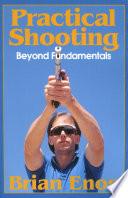 """Practical Shooting, Beyond Fundamentals"" by Brian Enos"