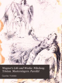 Wagner s Life and Works  Nibelung  Tristan  Mastersingers  Parsifal