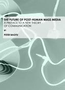 The Future of Post human Mass Media