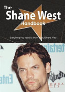 The Shane West Handbook   Everything You Need to Know about Shane West