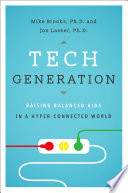 """Tech Generation: Raising Balanced Kids in a Hyper-Connected World"" by Mike Brooks, Jon Lasser"