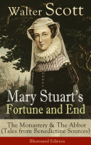 Mary Stuart s Fortune and End  The Monastery   The Abbot  Tales from Benedictine Sources    Illustrated Edition